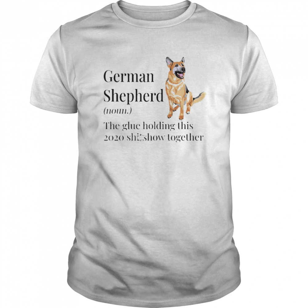 German Shepherd definition the glue holding this 2020 shitshow together Classic Men's T-shirt
