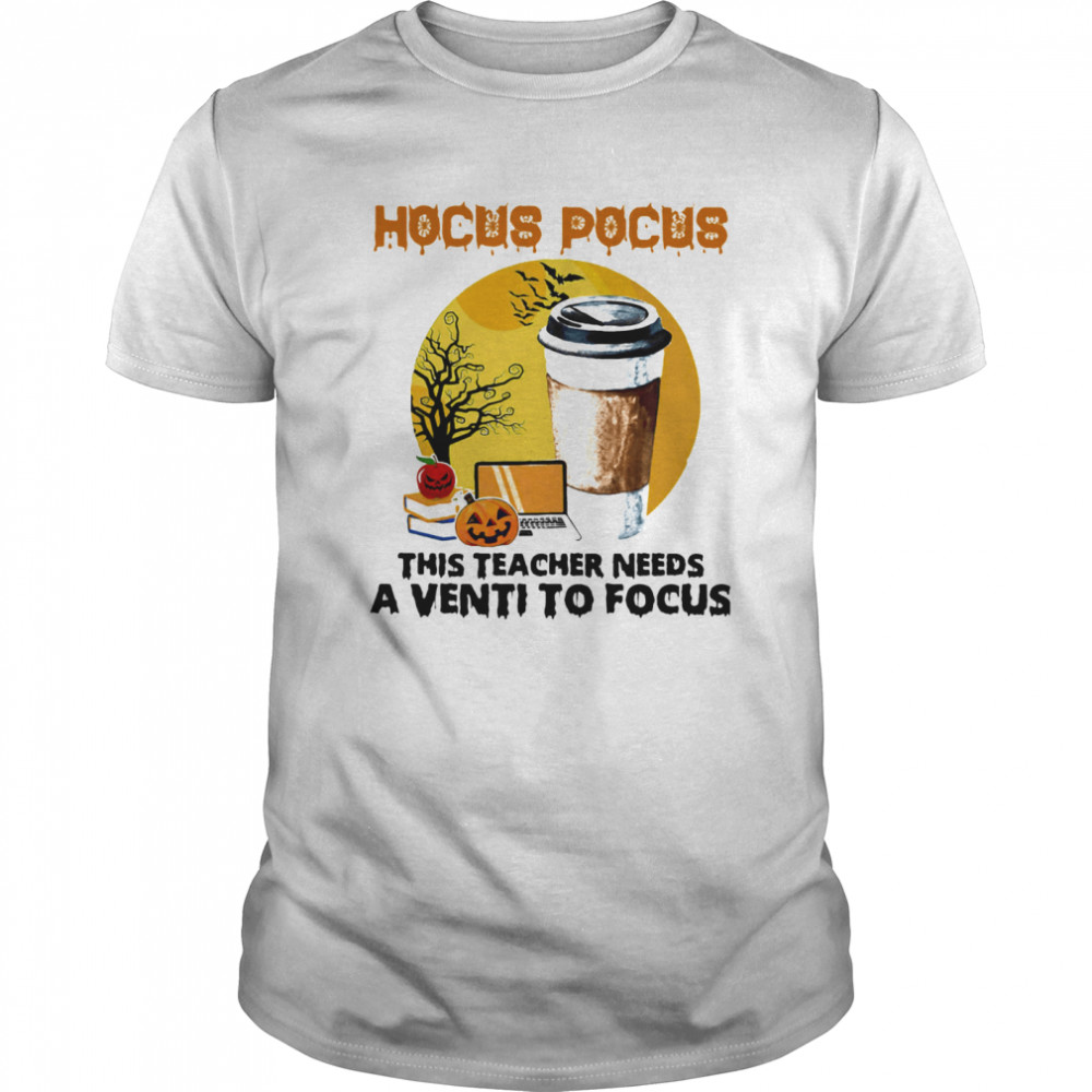 Hocus Pocus This Teacher Needs A Venti To Focus Halloween Classic Men's T-shirt