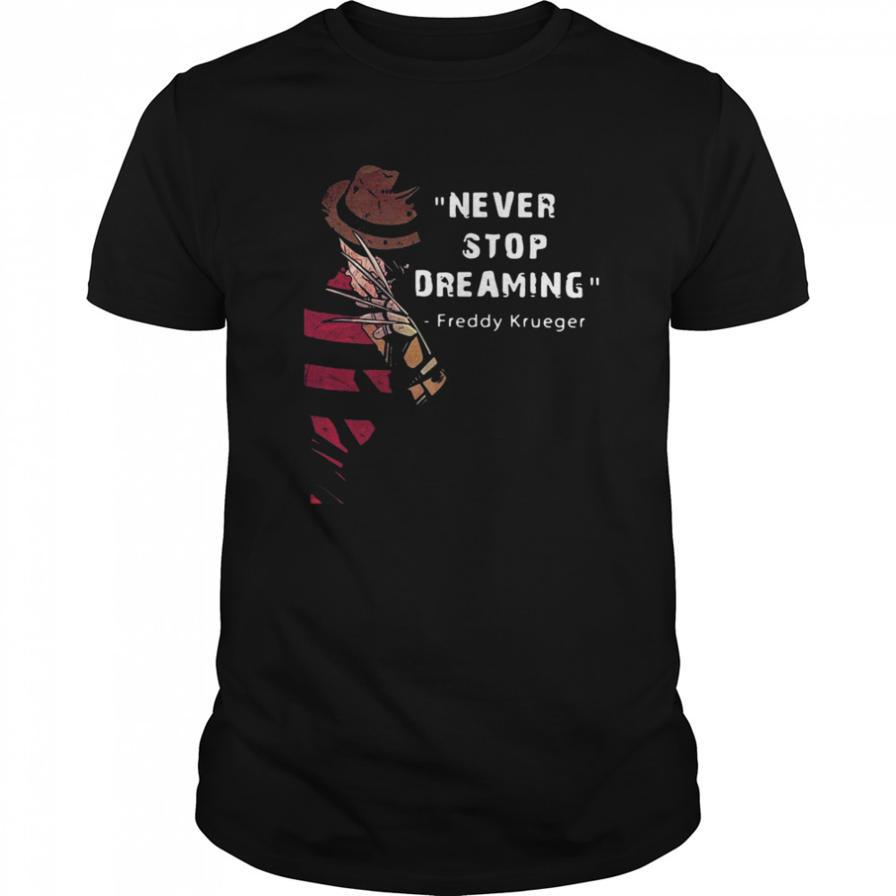 Never Stop Dreaming Freddy Krueger Classic Men's T-shirt