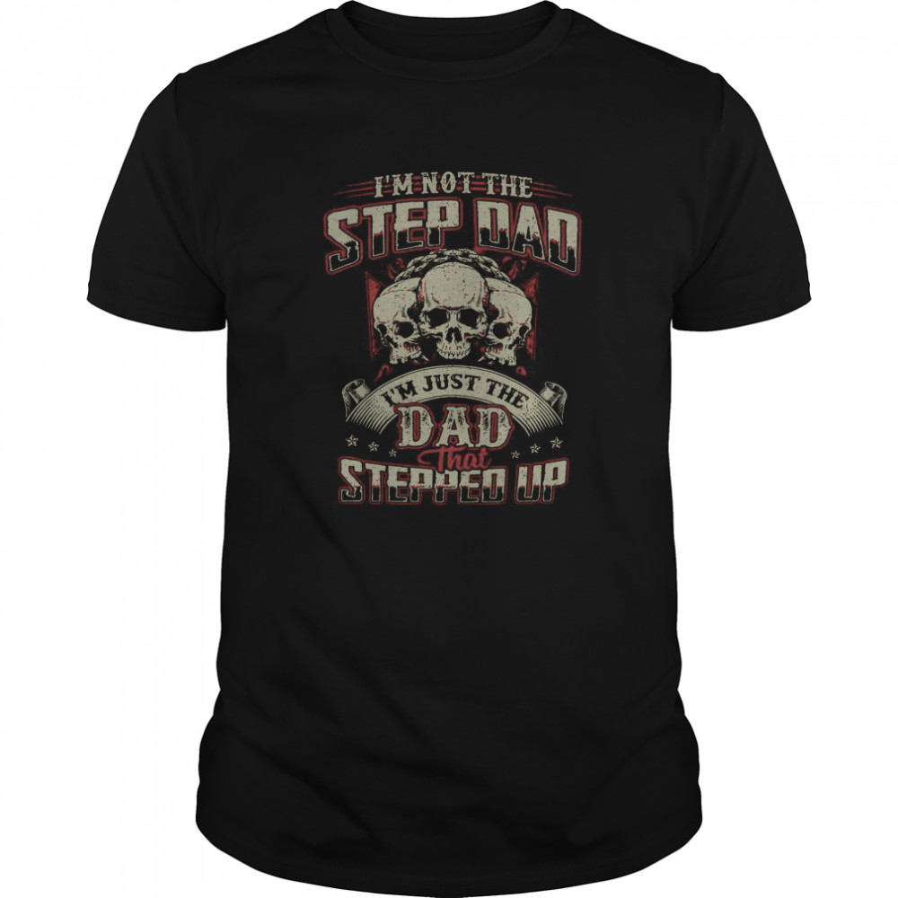 Skulls I'm Not The Stepdad I'm Just The Dad That Stepped Up Classic Men's T-shirt