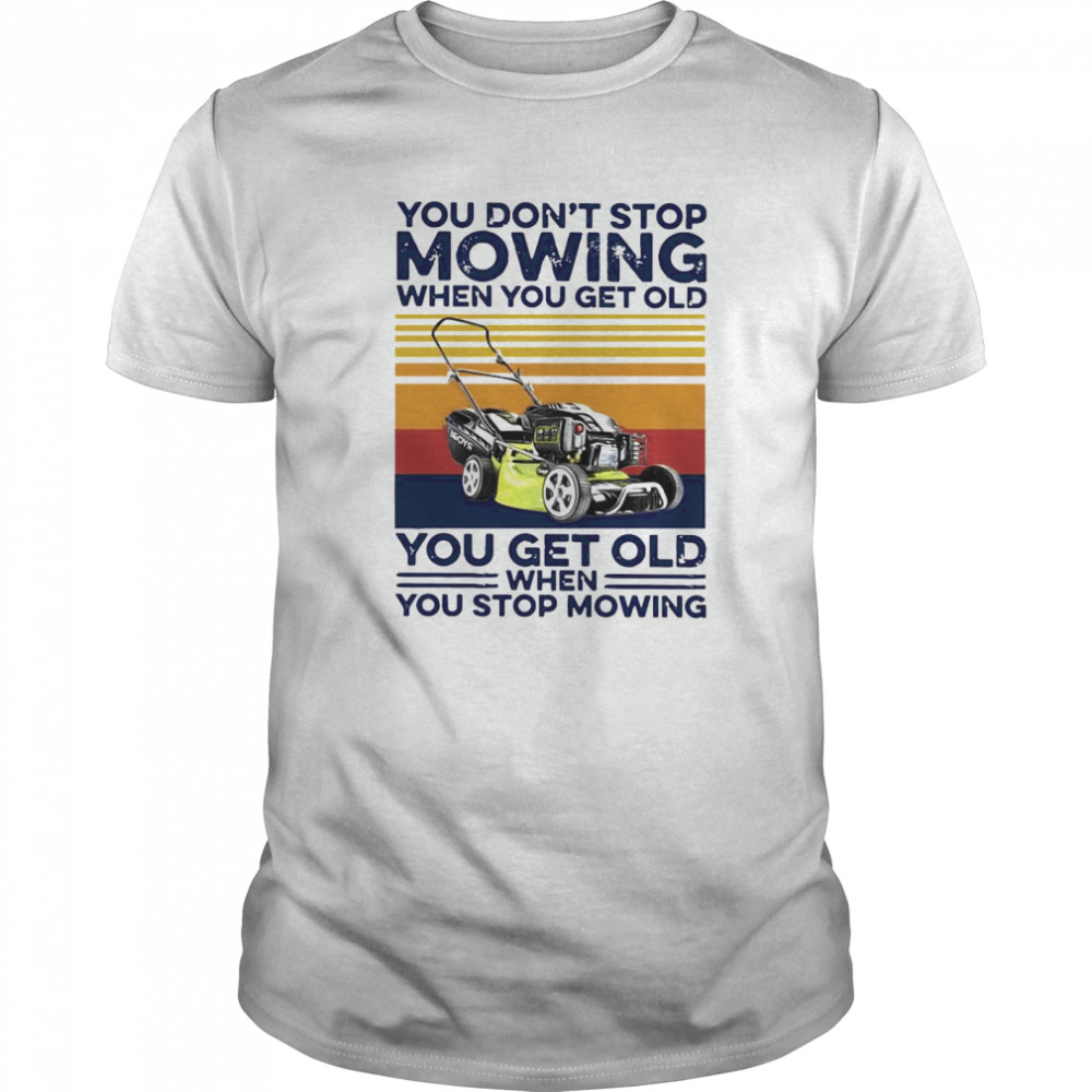 You Don't Stop Mowing When You Get Old You Get Old When You Stop Moving Vintage Classic Men's T-shirt