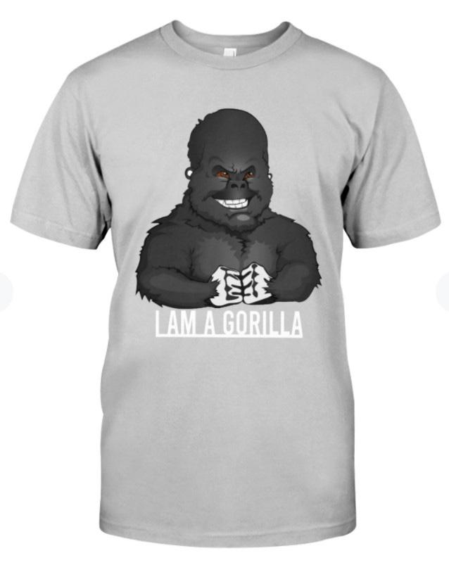 I Am A Gorilla Unisex Shirt