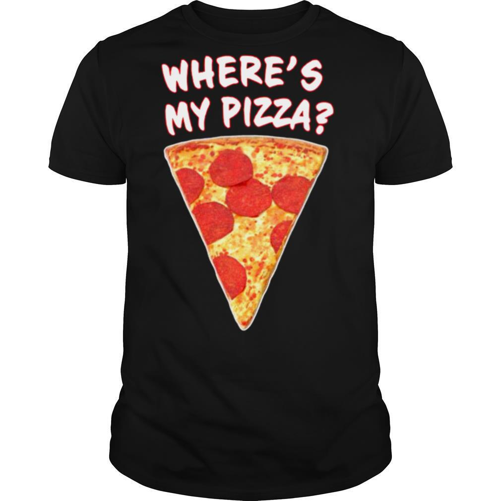 Wheres My Pizza shirt