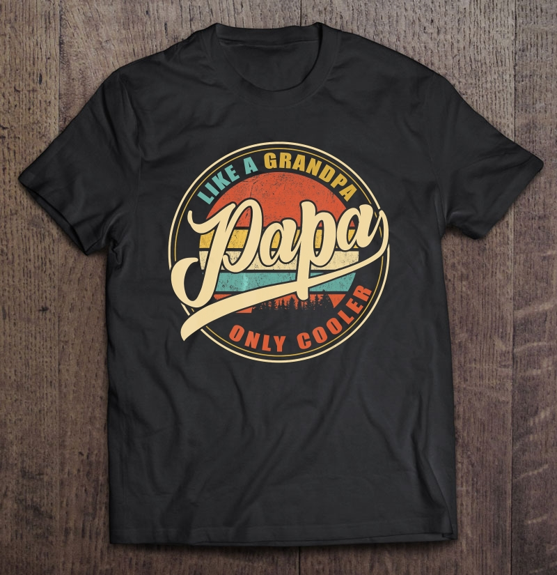 Papa like a grandpa only cooler vintage version shirt