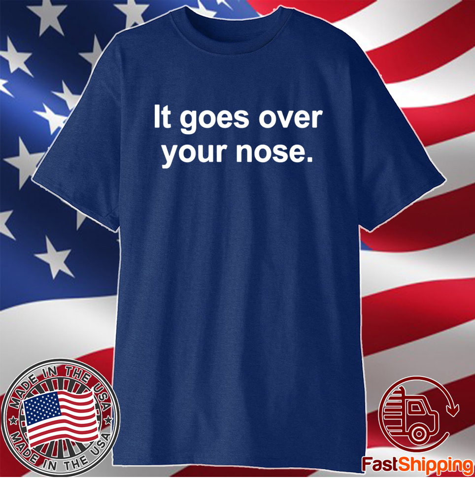 It goes over your nose unisex tshirt