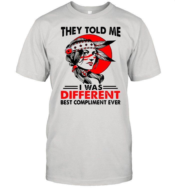 Native Girl They Told Me I Was Different Best Compliment Ever Vintage shirt Classic Men's T-shirt