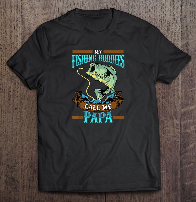 My fishing buddies call me papa shirt