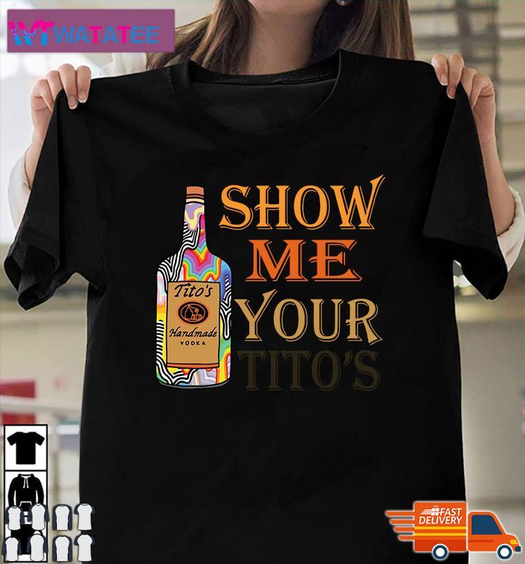 Official Tito's Handmade Vodka Show Me Your Tito's Shirt
