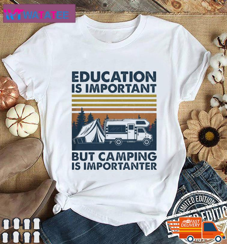 Official Education Is Important But Camping Is Importanter Vintage Shirt