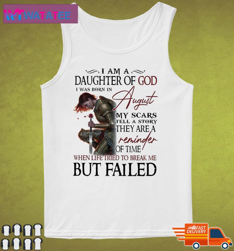 Official Guerreras De Dios I Am A Daughter Of God I Was Born In August My Scars Tell A Story Of Time Shirt Tank Top