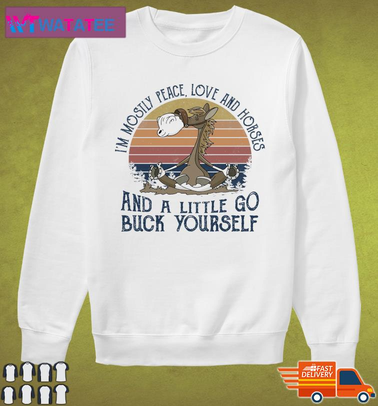 Official Horse Yoga I'm Mostly Peace Love And Horses And A Little Go Buck Yourself Vintage Shirt Sweater