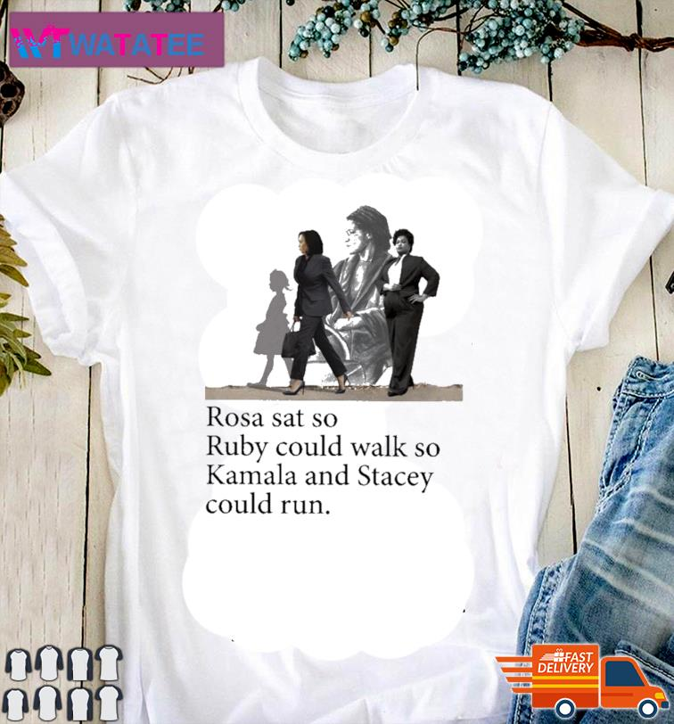 Official Rosa Ruby Kamala And Stacey Rosa Sat So Ruby Could Walk So Kamala And Stacey Could Run Shirt