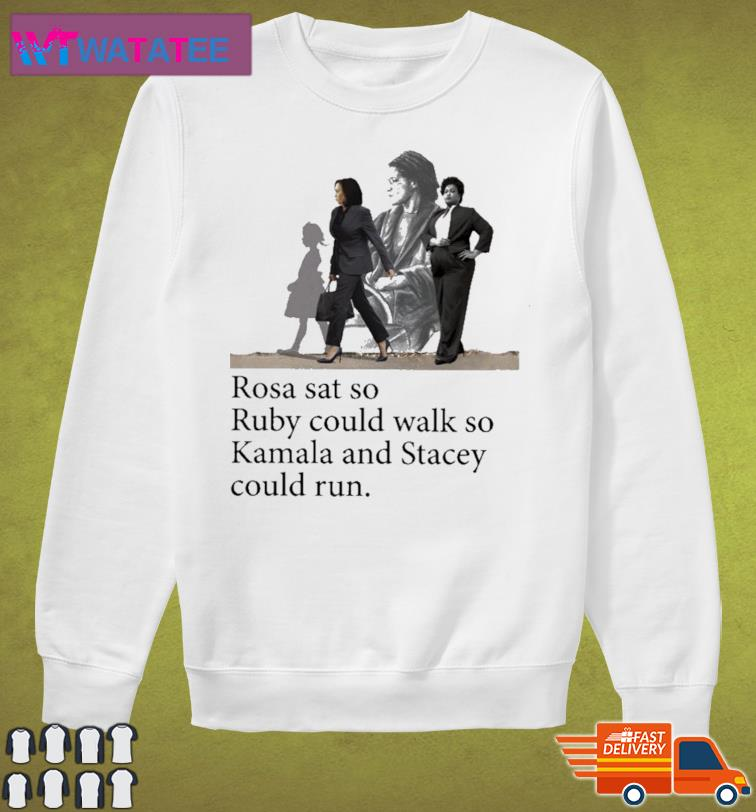 Official Rosa Ruby Kamala And Stacey Rosa Sat So Ruby Could Walk So Kamala And Stacey Could Run Shirt Sweater