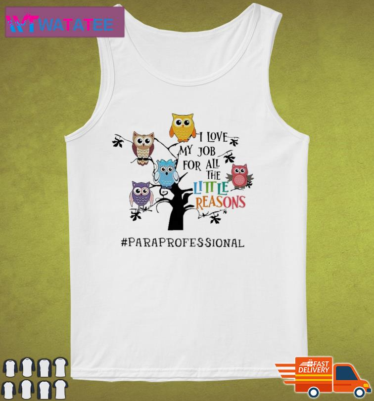 Owls I Love My Job For All The Little Reasons Paraprofessional Shirt Tank Top