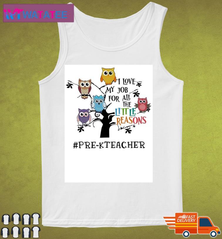 Owls I Love My Job For All The Little Reasons Pre-K Teacher Shirt Tank Top