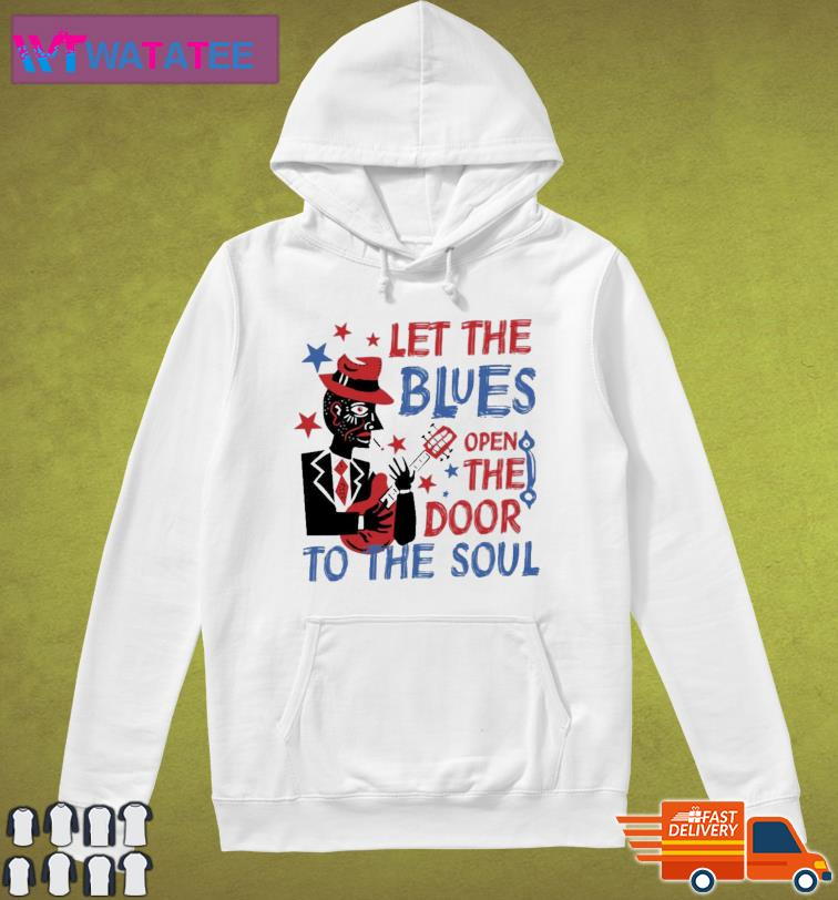 Let The Blues Open The Door To The Soul Shirt Hoodie