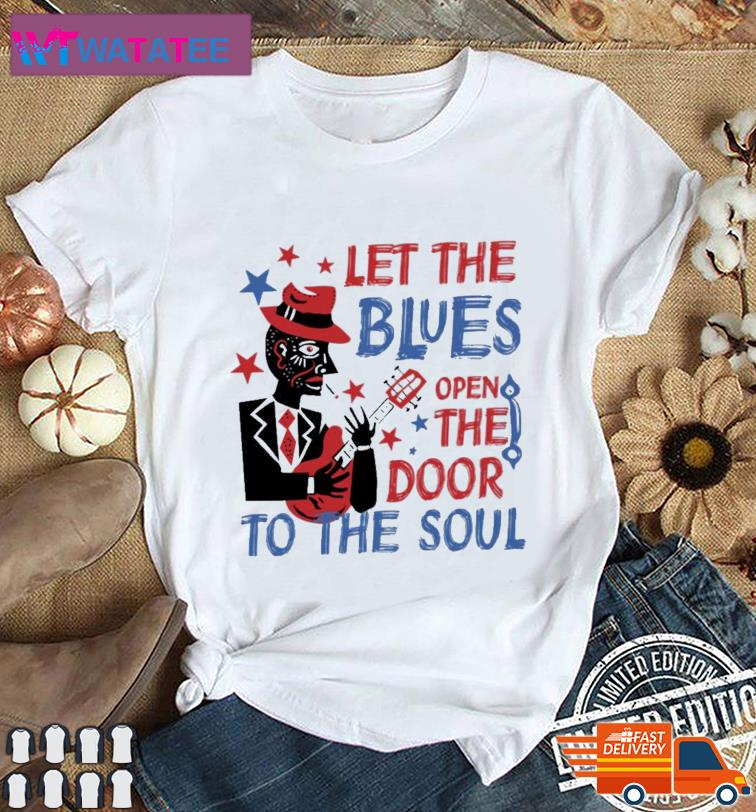 Let The Blues Open The Door To The Soul Shirt