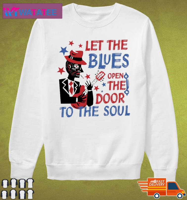 Let The Blues Open The Door To The Soul Shirt Sweater