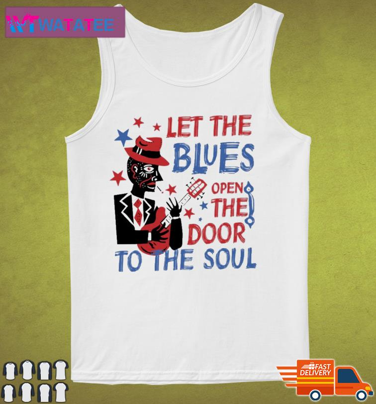 Let The Blues Open The Door To The Soul Shirt Tank Top